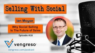 Why Social Selling Is The Future of Sales, with Ian Moyse, Episode #18