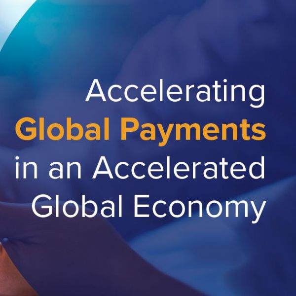 WHITEPAPER: Accelerating Global Payments in an Accelerated Global Economy