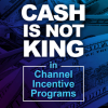 eBook: Cash is Not King in Channel Incentive Programs